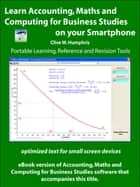 Learn Accounting, Maths and Computing for Business Studies on your Smartphone ebook by Clive W. Humphris