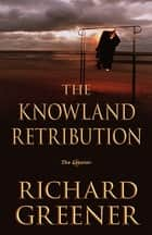 The Knowland Retribution ebook by Richard Greener