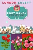 Port Danby Cozy Mystery Series - Books 4-6 ebook by London Lovett