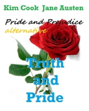 Truth and Pride: Jane Austen Pride and Prejudice alternative ebook by Kim Cook