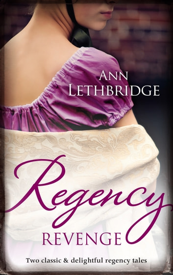 Regency Revenge/Wicked Rake, Defiant Mistress/Captured For The Captain's Pleasure ebook by Ann Lethbridge