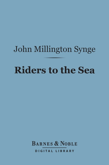 Riders to the Sea (Barnes & Noble Digital Library) ebook by John Millington Synge