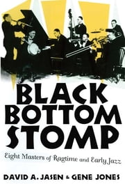 Black Bottom Stomp - Eight Masters of Ragtime and Early Jazz ebook by David A. Jasen,Gene Jones