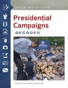 Presidential Campaigns: Documents Decoded - Documents Decoded ebook by Daniel M. Shea, Brian M. Harward Ph.D.