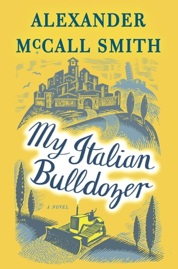 My Italian Bulldozer - A Novel ebook by Alexander McCall Smith