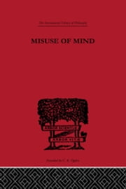 Misuse of Mind - A Study of Bergson's Attack on Intellectualism ebook by Karin Stephen