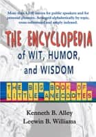 The Encyclopedia of Wit, Humor, and Wisdom - The Big Book of Little Anecdotes ebook by Ken Alley