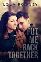 Put Me Back Together eBook por Lola Rooney,Shayna Krishnasamy