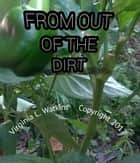 From Out Of The Dirt ebook by Virginia Watkins