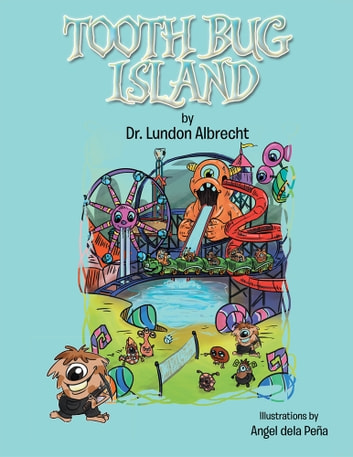 TOOTH BUG ISLAND ebook by Dr. Lundon Albrecht