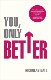 You, Only Better - Find Your Strengths, Be the Best and Change Your Life. ebook by Nicholas Bate