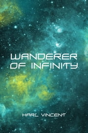 Wanderer of Infinity ebook by Harl Vincent