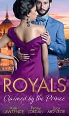 Royals: Claimed By The Prince: The Heartbreaker Prince / Passion and the Prince / Prince of Secrets (Mills & Boon M&B) ekitaplar by Kim Lawrence, Penny Jordan, Lucy Monroe