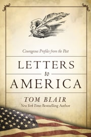 Letters to America - Courageous Voices from the Past ebook by Tom Blair,Tom Brokaw
