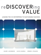 Rediscovering Value - Leading the 3-D Enterprise to Sustainable Success ebook by Geary A. Rummler,Alan J. Ramias,Cherie L. Wilkins
