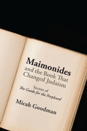 "Maimonides and the Book That Changed Judaism - Secrets of ""The Guide for the Perplexed"" ebook by Micah Goodman,Rabbi Yedidya Sinclair"