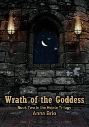 Wrath of the Goddess - Book Two in the Hejate Trilogy ebook by Anna Brio