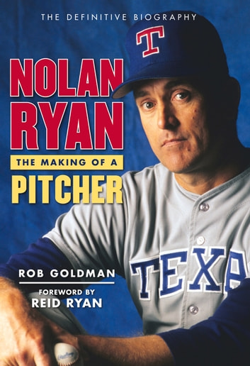 Nolan Ryan - The Making of a Pitcher ebook by Rob Goldman