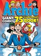 Archie Giant Comics 75th Anniversary Book ebook by Archie Superstars