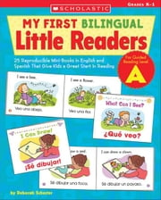 My First Bilingual Little Readers: Level A: 25 Reproducible Mini-Books in English and Spanish That Give Kids a Great Start in Reading ebook by Schecter, Deborah
