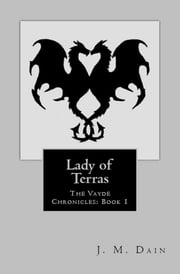 The Vayde Chronicles: Lady of Terras ebook by J.M. Dain