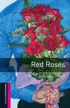 Red Roses Starter Level Oxford Bookworms Library ebook by Christine Lindop