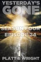 Yesterday's Gone: Episode 24 ebook by Sean Platt,David W. Wright