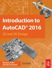 Introduction to AutoCAD 2016 - 2D and 3D Design ebook by Alf Yarwood,Bernd S. Palm
