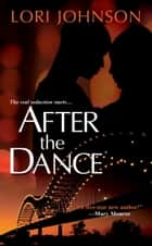 After The Dance ebook by Lori Johnson
