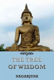 The Tree of Wisdom - Extended Annotated Edition ebook by Nagarjuna,William Lachlan Campbell