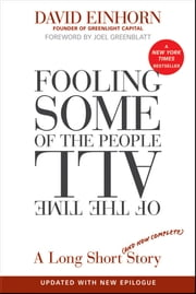 Fooling Some of the People All of the Time, A Long Short (and Now Complete) Story, Updated with New Epilogue ebook by David Einhorn,Joel Greenblatt