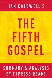 The Fifth Gospel: by Ian Caldwell | Summary & Analysis ebook by EXPRESS READS
