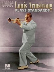 Louis Armstrong Plays Standards (Songbook) - Artist Transcriptions - Trumpet ebook by Louis Armstrong