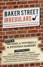 Baker Street Irregulars - Thirteen Authors With New Takes on Sherlock Holmes ebook by Michael A. Ventrella, Jonathan Maberry