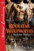 Rockstar Werewolves ebook by Marcy Jacks