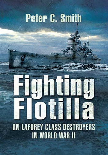 Fighting Flotilla - RN Laforey Class Destroyers in World War II ebook by Peter Smith
