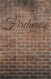 The Firehouse ebook by B. A. Trice