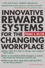Innovative Reward Systems for the Changing Workplace 2/e ebook by Wilson, Thomas