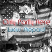 Only Partly Here audiobook by Lucius Shepard