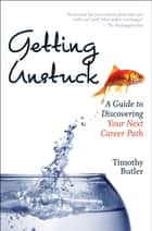 Getting Unstuck ebook by Timothy Butler