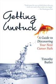 Getting Unstuck - A Guide to Discovering Your Next Career Path ebook by Timothy Butler