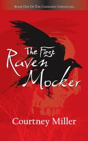 The First Raven Mocker - Book One of the Cherokee Chronicles ebook by Courtney Miller