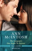 The Surgeon's One Night to Forever ebook by Ann McIntosh