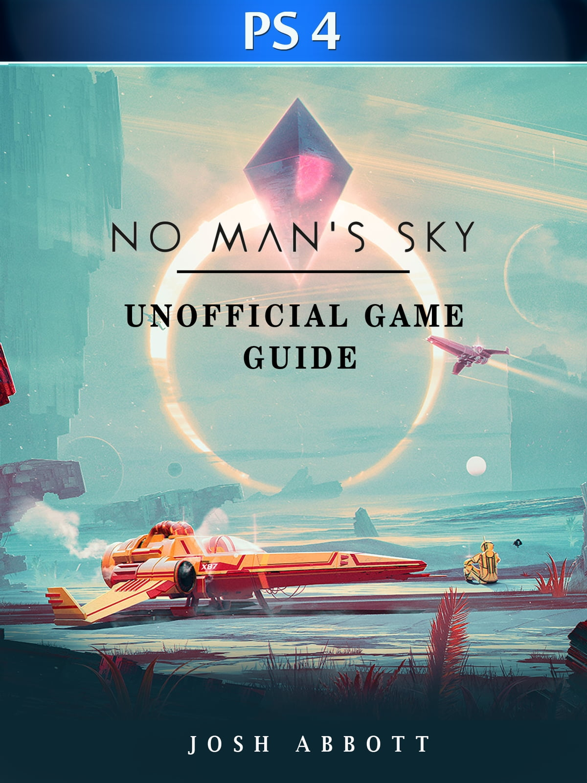 No Mans Sky PS4 Unofficial Game Guide ebook by Josh Abbott - Rakuten Kobo