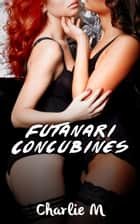 Futanari Concubines ebook by Charlie M.