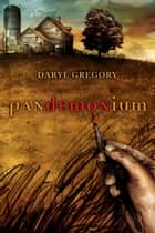 Pandemonium ebook by Daryl Gregory