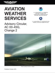 Aviation Weather Services (2015 Edition) (eBook-epub) - FAA Advisory Circular 00-45G, Change 2 ebook by Federal Aviation Administration (FAA)/Aviation Supplies & Academics (ASA),National Weather Service