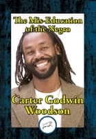 The Mis-Education of the Negro ebook by Carter Godwin Woodson