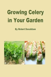 Growing Celery in Your Garden ebook by Robert Donaldson