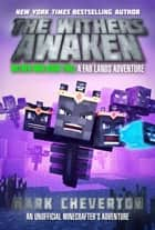The Withers Awaken - Wither War Book Two: A Far Lands Adventure: An Unofficial Minecrafter's Adventure ebook by Mark Cheverton